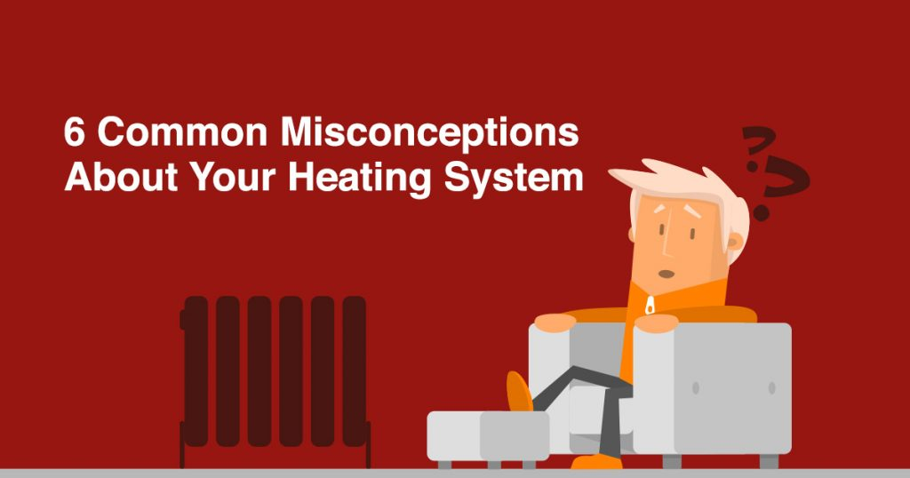 6 common misconceptions about your heating system