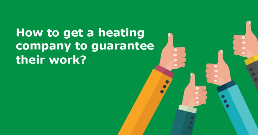 How to get a heating company to guarantee their work?