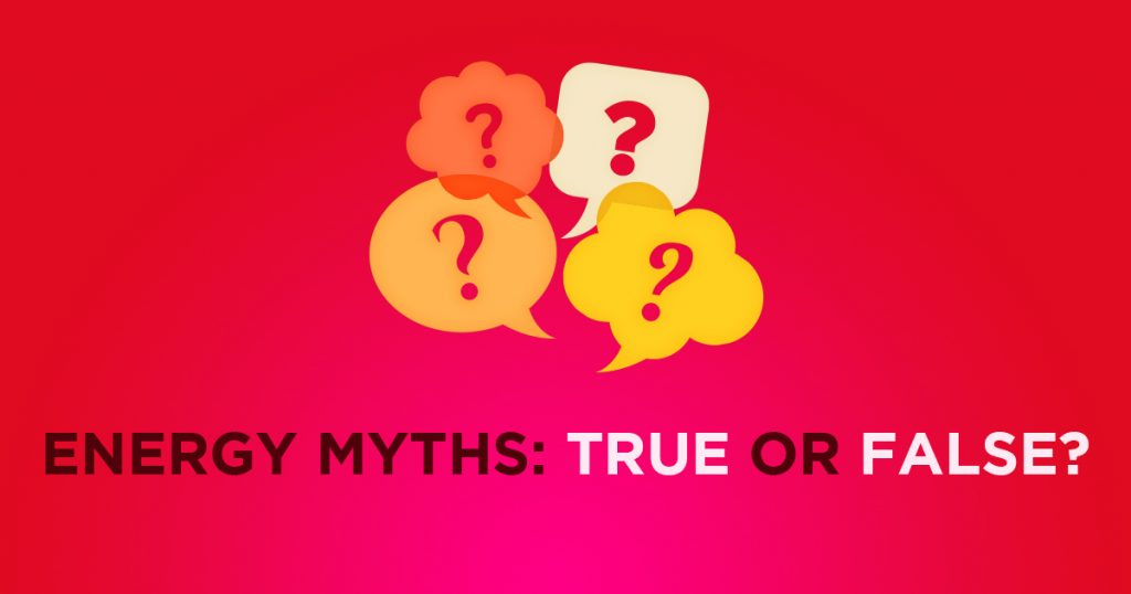 Energy Myths – True or False?