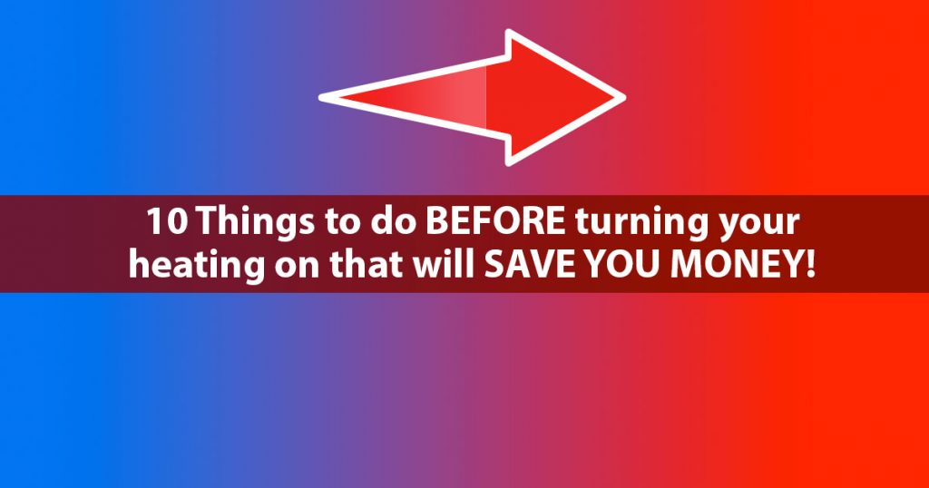 10 Things to do BEFORE turning your heating on (to save money)!